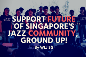 SUPPORT FUTURE OF SINGAPORE JAZZ COMMUNITY, GROUND UP!